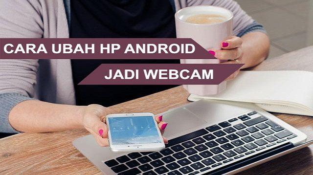 Cara Mengubah Ponsel Android Jadi Webcam dengan Mudah